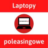 Laptopy poleasingowe do domu i do biura